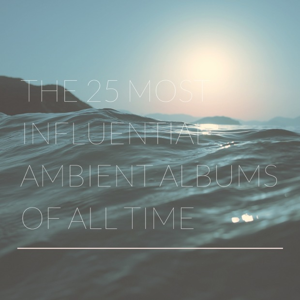 The 25 Most Influential Ambient Albums