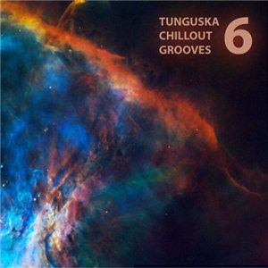 Tunguska Chillout Grooves Vol. 6