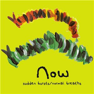 NOW - Sudden Bursts/Normal Breaths