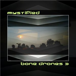 Mystified – Bone Drones 3