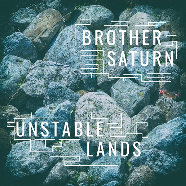 Brother Saturn - Unstable Lands