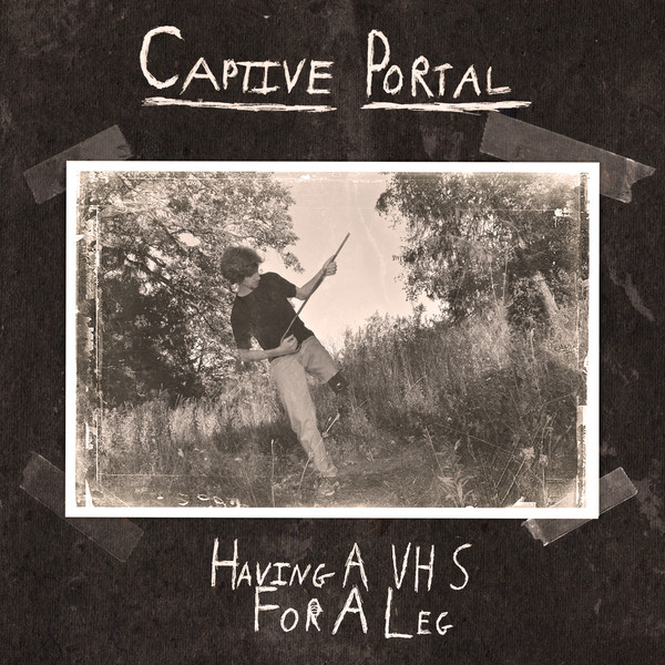 Captive Portal ‎– Having A VHS For A Leg