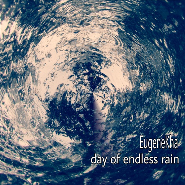 EugeneKha - Day Of Endless Rain