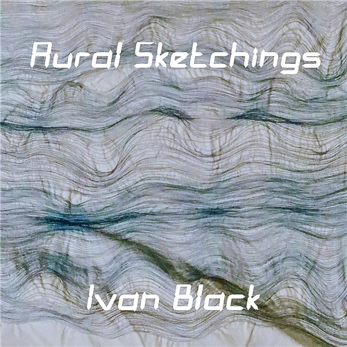 Ivan Black - Aural Sketchings