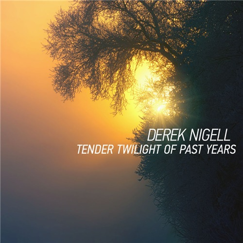 Derek Nigell - Tender Twilight of Past Years