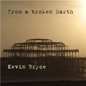 Kevin Bryce - From A Broken Earth