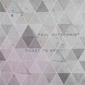 Paul Gustchmidt - Ticket To EP