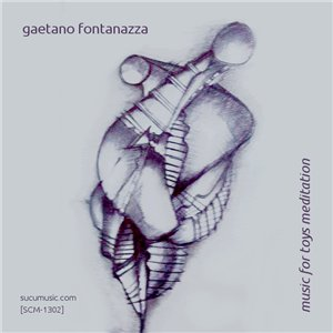 Gaetano Fontanazza - Music For Toys Meditation