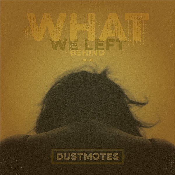 dustmotes - What We Left Behind