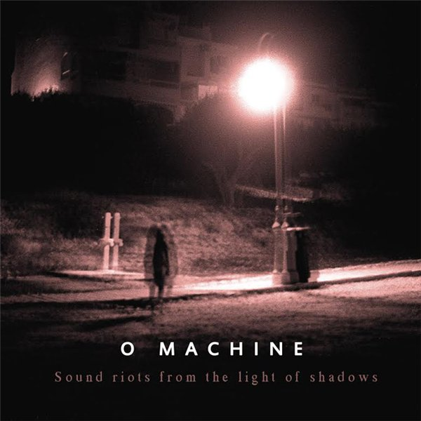 O Machine - Sound Riots From The Light Of Shadows EP