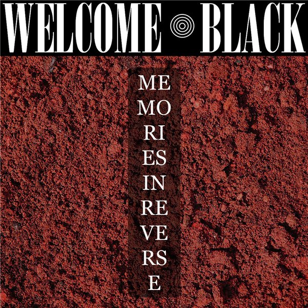 Welcome Black - Memories In Reverse