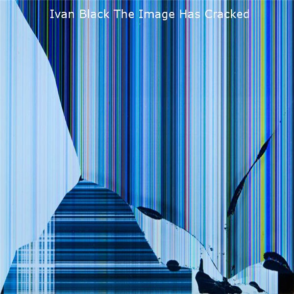 Ivan Black – The Image Has Cracked