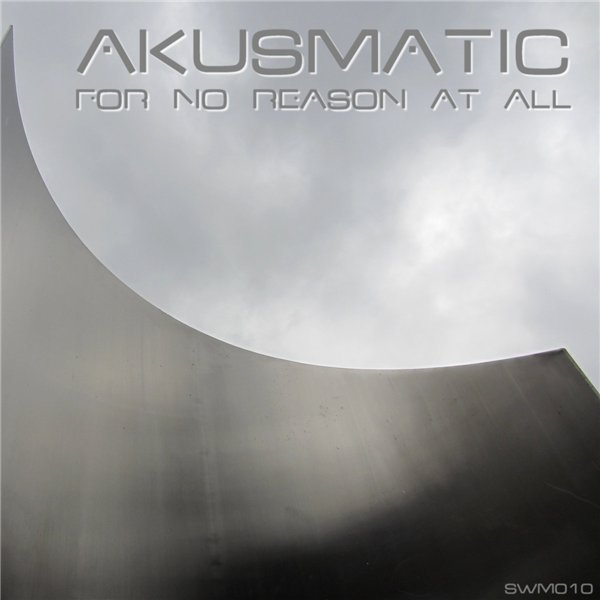 AKUSMATiC - For No Reason At All